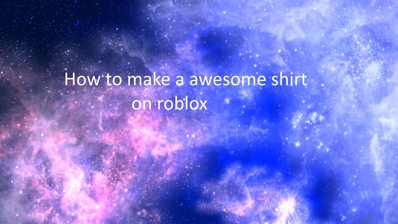 How To Make A Awesome Galaxy Shirt On Roblox Youtube