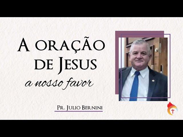 A ORAÇÃO DE JESUS A NOSSO FAVOR  I Pr. Julio Bernini  22.09.21