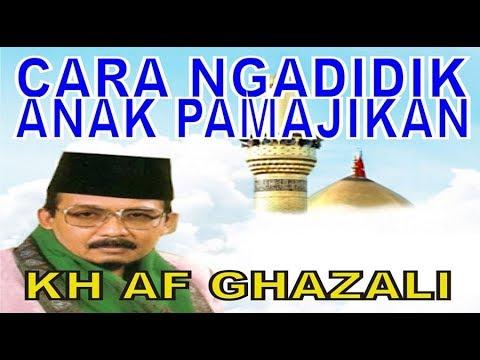 KH AF GHAZALI CARA MENDIDIK ANAK DAN ISTRI