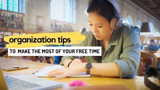 Organization Tips to make the most out of your free time!
