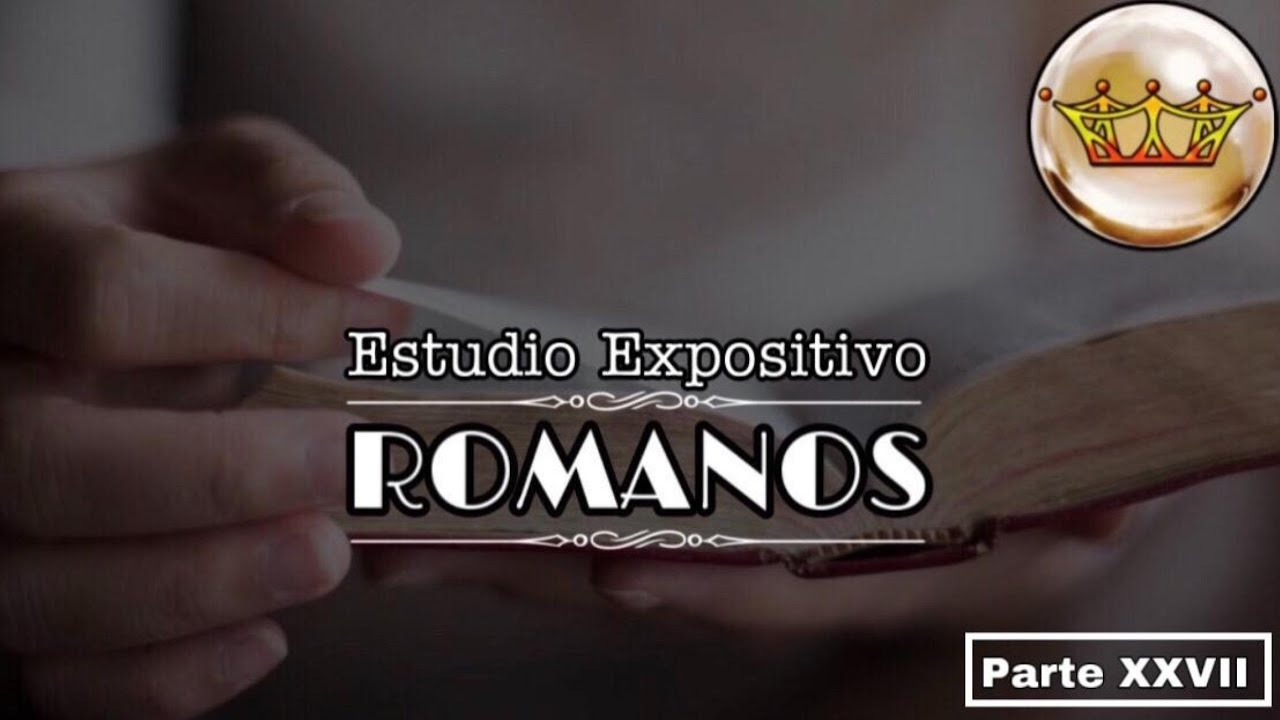 Romanos parte XXVII PASTOR RIOS