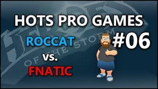 HotS Pro Games Ep 06 Roccat vs Fnatic