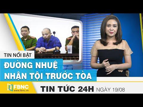 Tin tức 24h mới nhất hôm nay 19/8 | Xét xử vụ án Đường Nhuệ đánh người tại công an phường |  FBNC