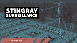 Surveillance byStingrayDevices and What to do About it Good Morning Liberty 11 26 18