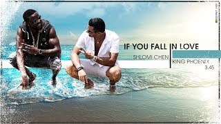 SHLOMI CHEN & KING PHOENIX-IF YOU FALL IN LOVE -אם תתאהבי