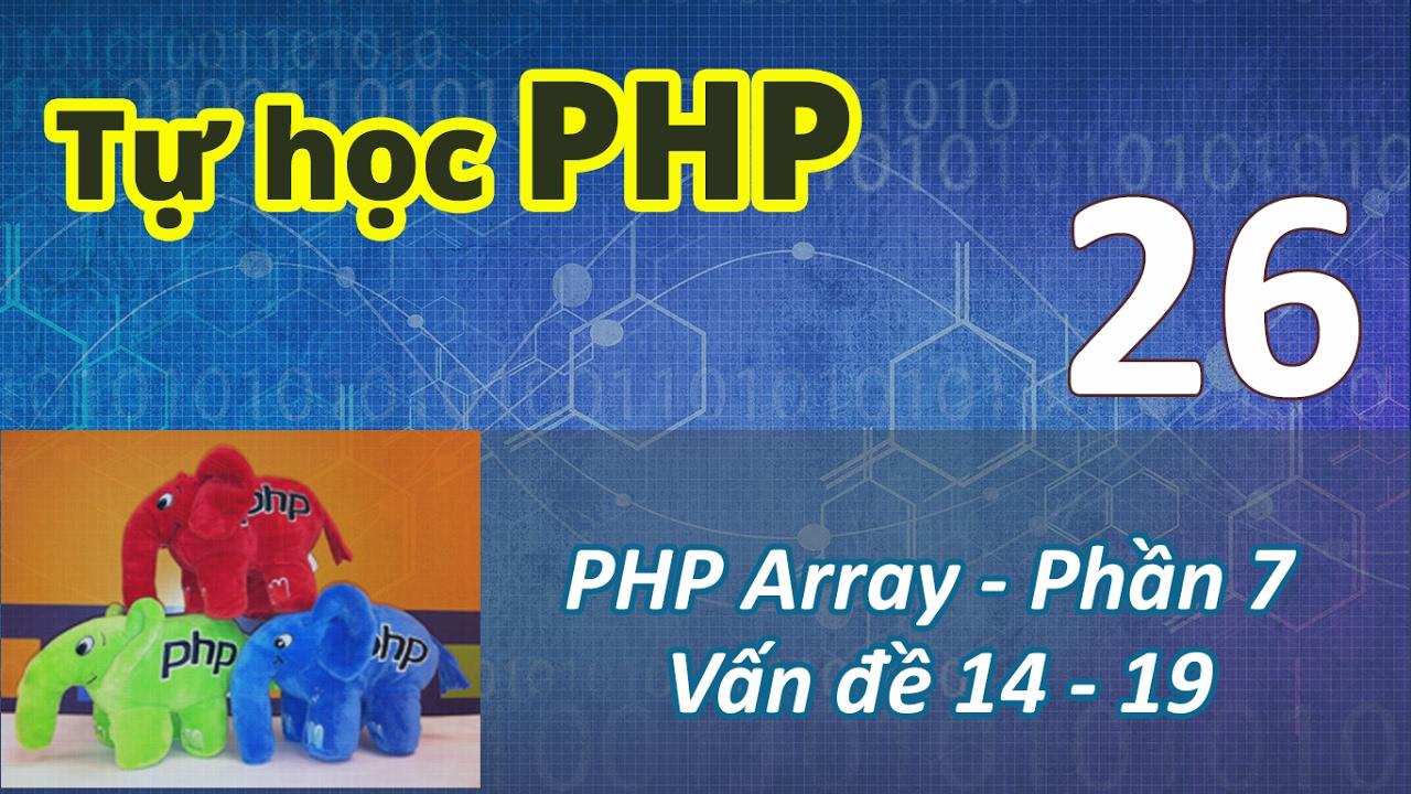 Tự học PHP - 26 PHP Array - 07 Vấn đề 14 - 19