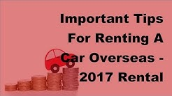 Important Tips For Renting A Car Overseas - 2017 Rental Vehicle Insurance Tips