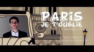 Aurélien - Paris, je t'oublie [Clip Officiel]
