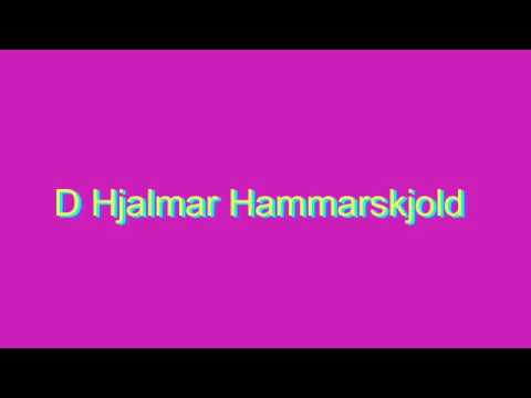 How to Pronounce D Hjalmar Hammarskjold