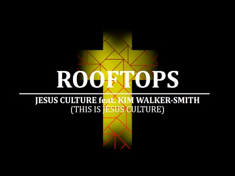 ROOFTOPS - Jesus Culture feat. Kim Walker-Smith | LYRIC VIDEO
