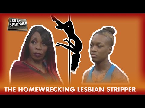 The Homewrecking Lesbian Stripper! (The Jerry Springer Show) from YouTube · Duration:  11 minutes 17 seconds