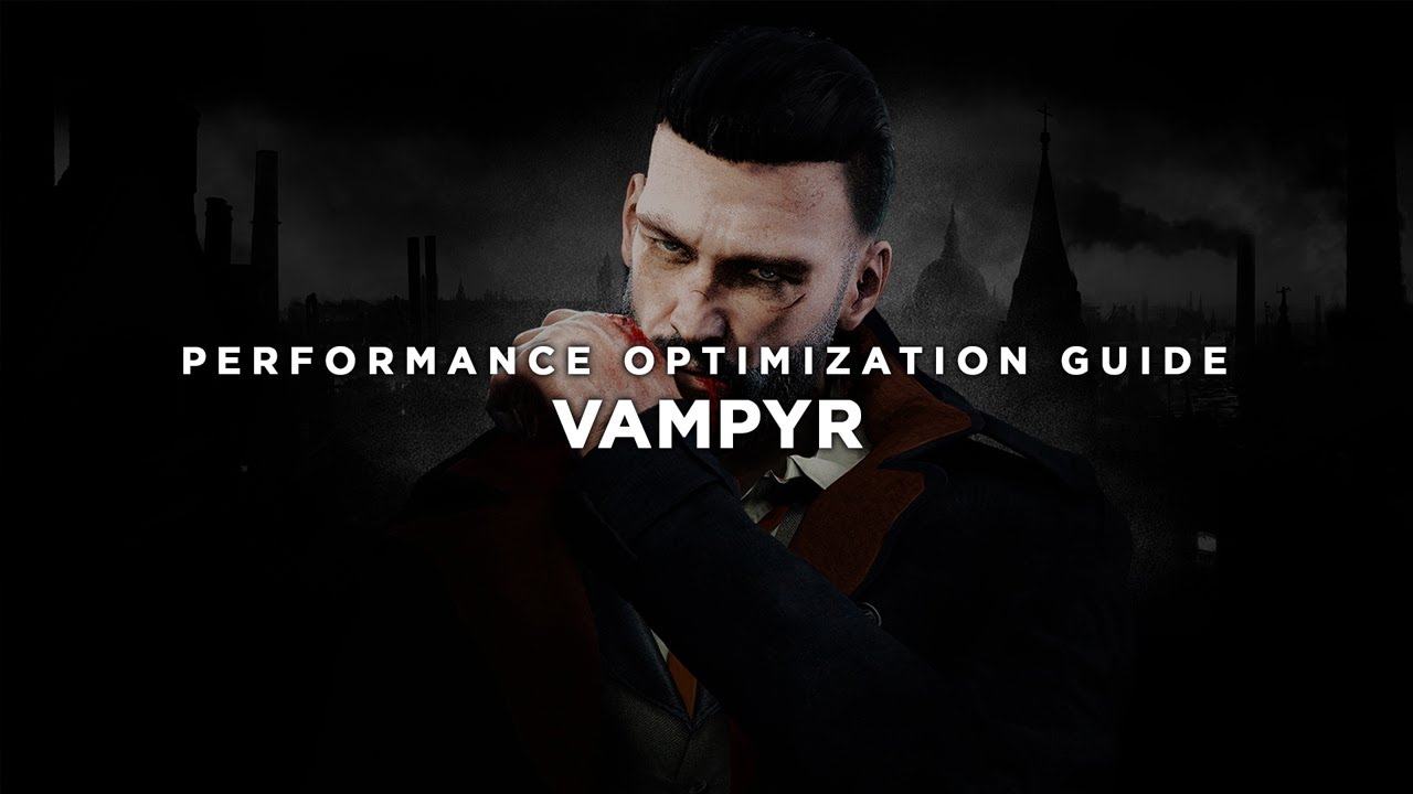 Vampyr - How To Fix Lag/Get More FPS and Improve Performance