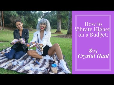 How to Vibrate Higher on a Budget   Crystal Shop Haul