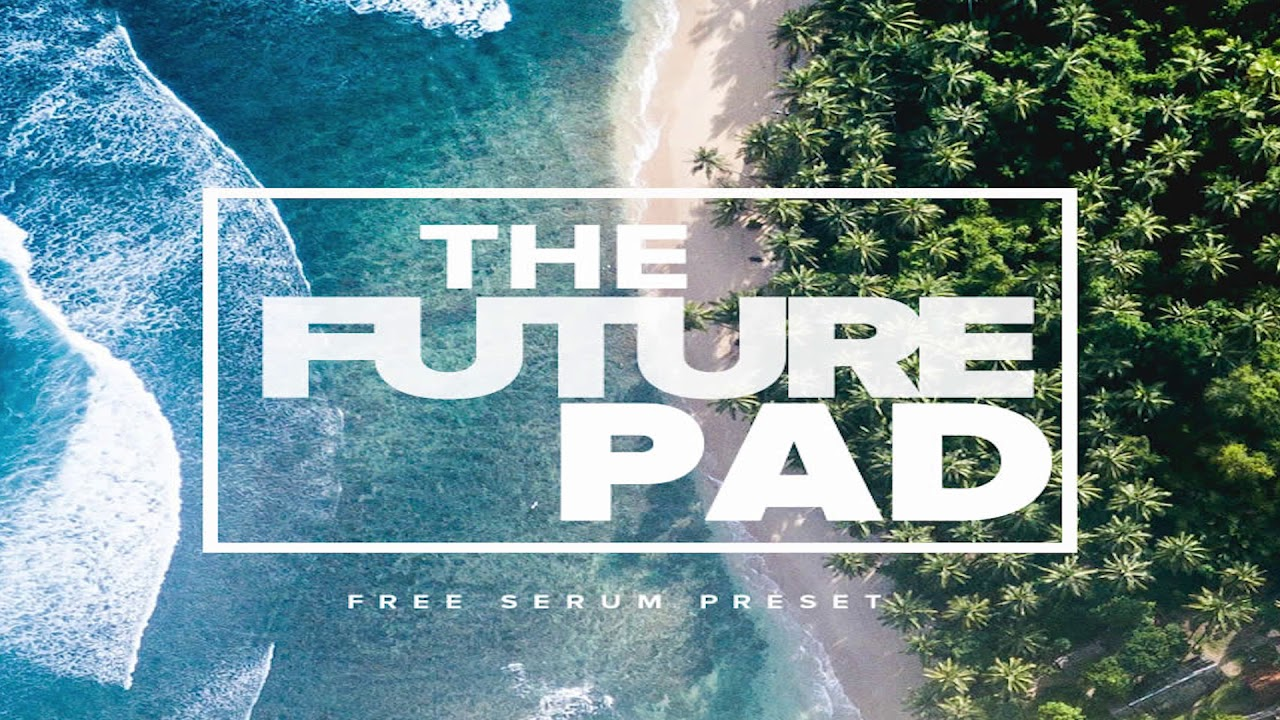 Free Serum Preset | The Future Pad | Future Bass Pad | Serum Presets