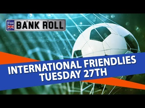 International Soccer Friendlies Tuesday 27th Matches | Team Bank Roll Betting Tips
