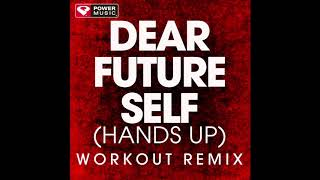 Download Dear Future Self [Hands Up] (Workout Remix) Mp3 and Videos