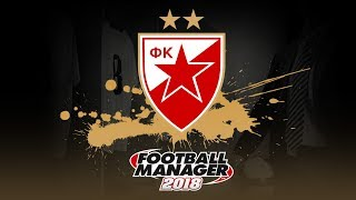 Teams to be - Football Manager 2018 | Red Star Belgrade | Homegrown Challenge