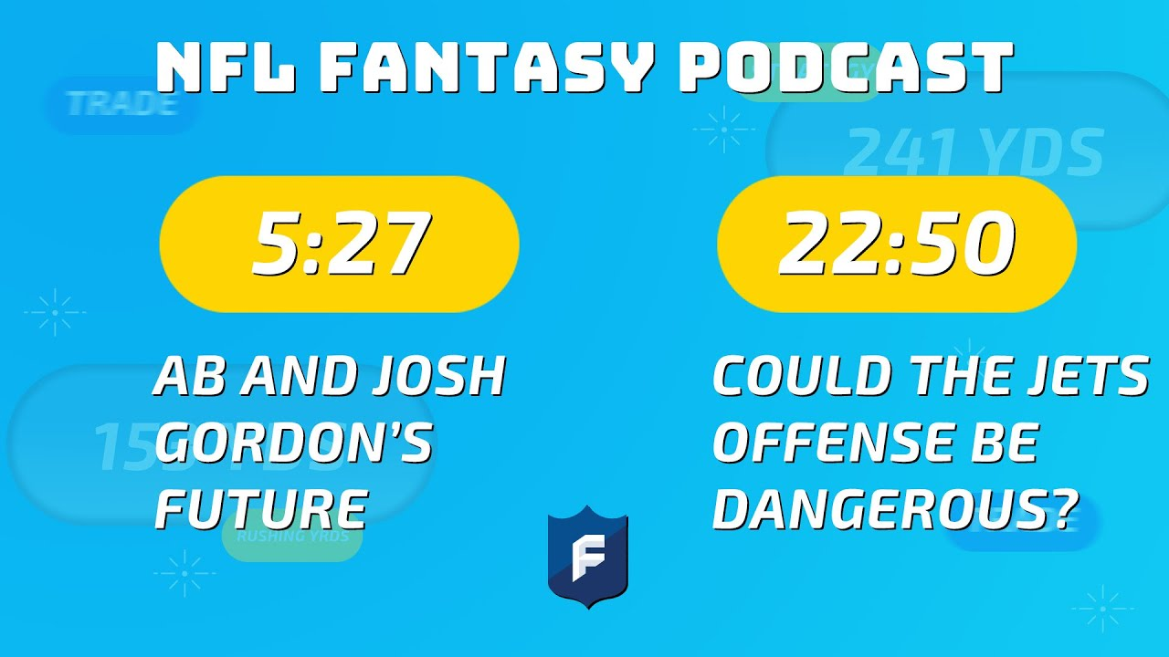 AB & Josh Gordon's Future, Could the Jets Offense be Dangerous? | NFL Fantasy Football Podcast