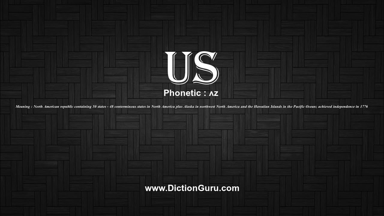 How to pronounce us with meaning phonetic synonyms and sentence how to pronounce us with meaning phonetic synonyms and sentence examples sciox Choice Image