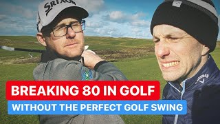 HOW TO BREAK 80 IN GOLF WITHOUT THE PERFECT GOLF SWING