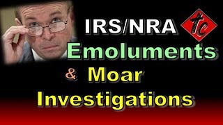 Truthification Chronicles IRS/NRA, Emoluments, & Moar Investigations!!!