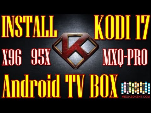 How to Install  Kodi XBMC v17  MXQ PRO any Android TV BOX