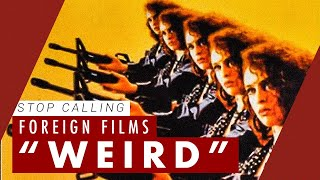 "Stop Calling Foreign Films ""Weird"" 
