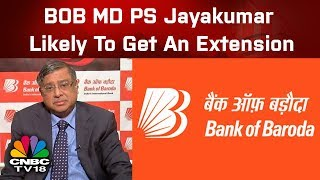 Bank Of Baroda MD PS Jayakumar Likely To Get An Extension: Sources | CNBC TV18