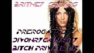 britney spears my prerogative divonryck nasty bitch private mix