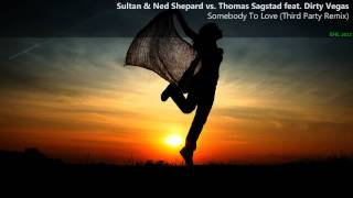 Sultan & Ned Shepard vs. Thomas Sagstad feat. Dirty Vegas - Somebody To Love (Third Party Remix)