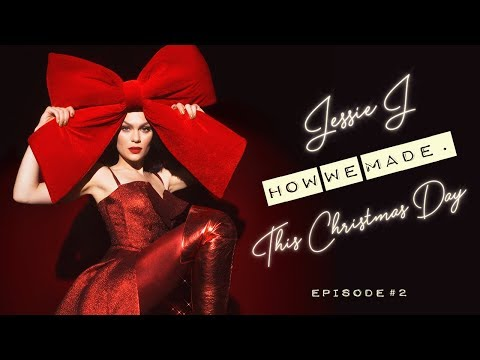 Jessie J - How We Made. This Christmas Day (Episode 2)
