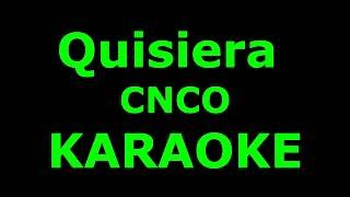 Quisiera - CNCO - KARAOKE