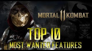 MORTAL KOMBAT 11 TOP 10 MOST WANTED FEATURES