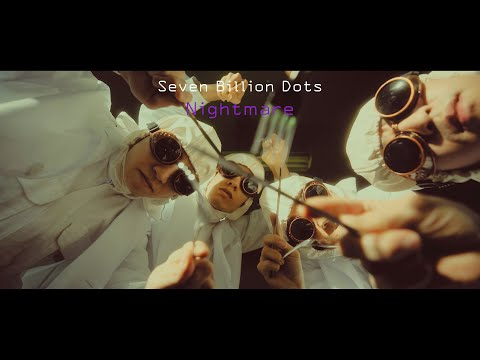 Seven Billion Dots 『Nightmare』 Official Music Video
