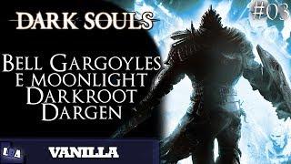 Dark Souls Vanilla #03 - Bell Gargoyles e Moonlight! Darkroot Garden