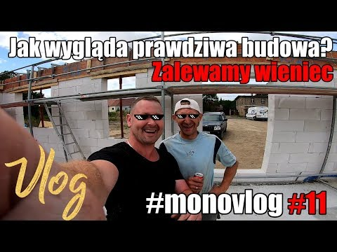 #monovlog 11 - Jak Wygląda Prawdziwa Budowa? Zalewamy Wieniec #budowlańcy #serialcodzienny