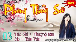 Phong Thuỷ Sư    Phần 3    Truyện hay 2018 do MC Trần Vân diễn đọc