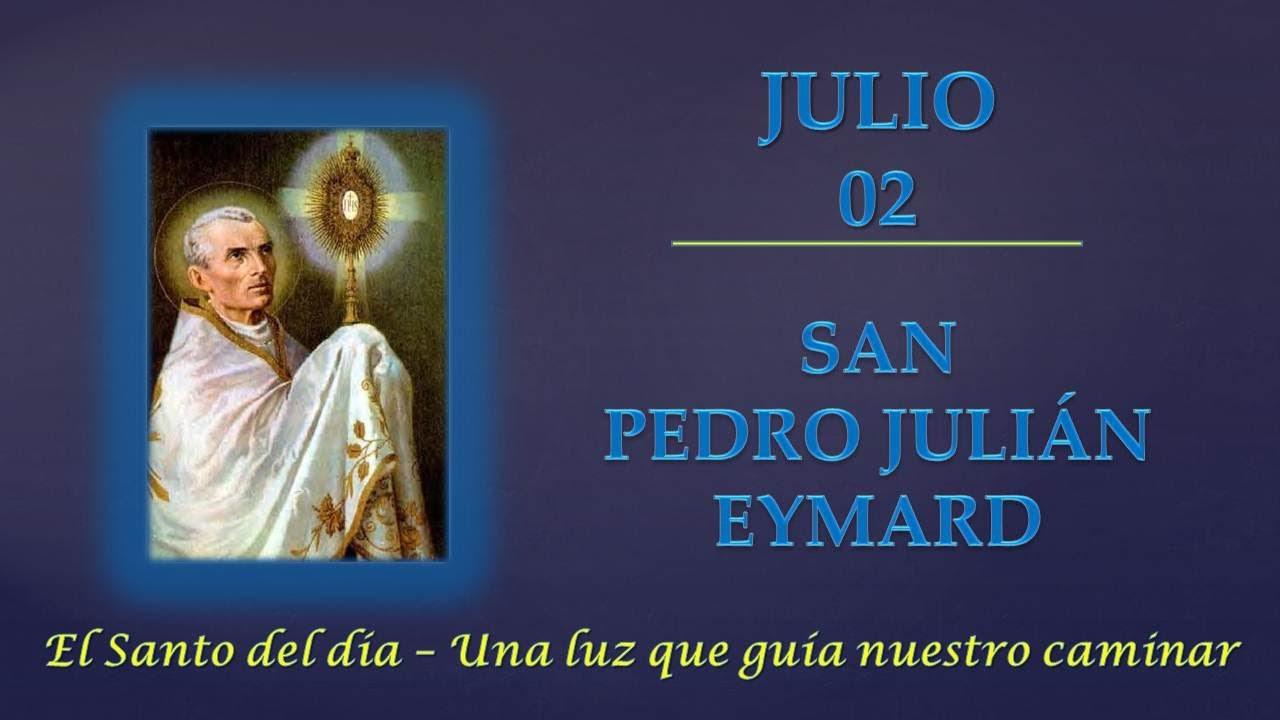 JULIO 02   SAN PEDRO JULIAN EYMARD /EL SANTO DEL DIA