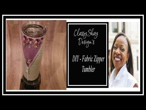 DIY Tumbler Edition: Fabric/Zipper Tumbler Tutorial