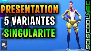 FORTNITE: PRESENTATION - HOW TO UNLOCK THE SKIN SINGULARITÉ - THE 5 VARIANTES FOR FREE