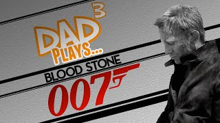 Dad³ Plays... James Bond 007: Blood Stone