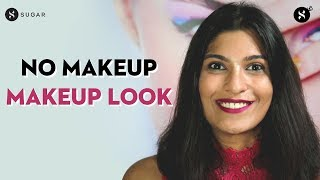 No Makeup Makeup Look   SUGAR Cosmetics