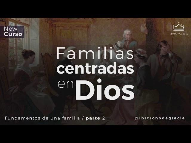 Curso / Una Familia centrada en Dios / Ps. Plinio Orozco / El fundamento de La familia_ Parte 2