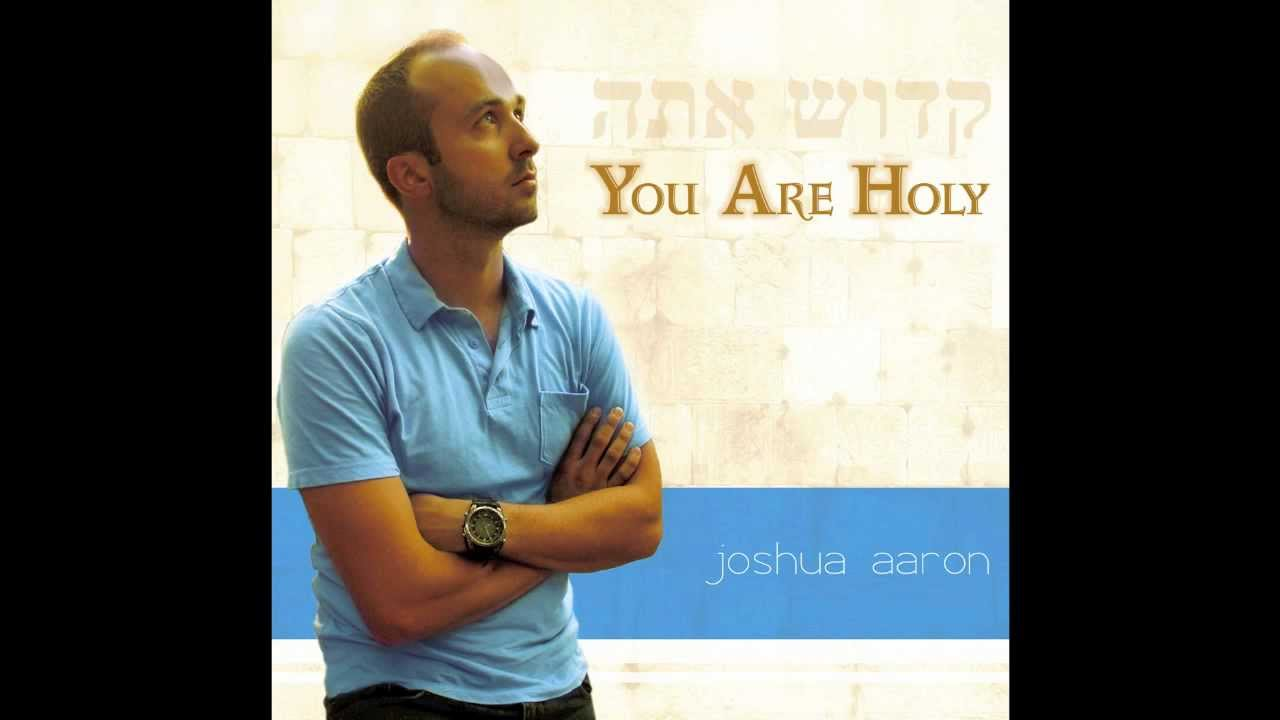 You Are Holy Joshua Aaron  Family As for me and my
