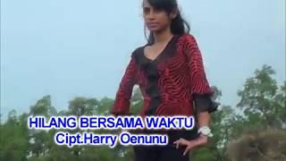 HILANG BERSAMA WAKTU Cipta/Voc: HERRY OENUNU