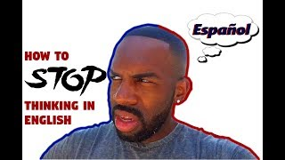 How to STOP thinking in English (when speaking Spanish)