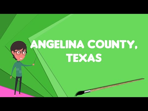 What is Angelina County, Texas?, Explain Angelina County, Texas, Define Angelina County, Texas