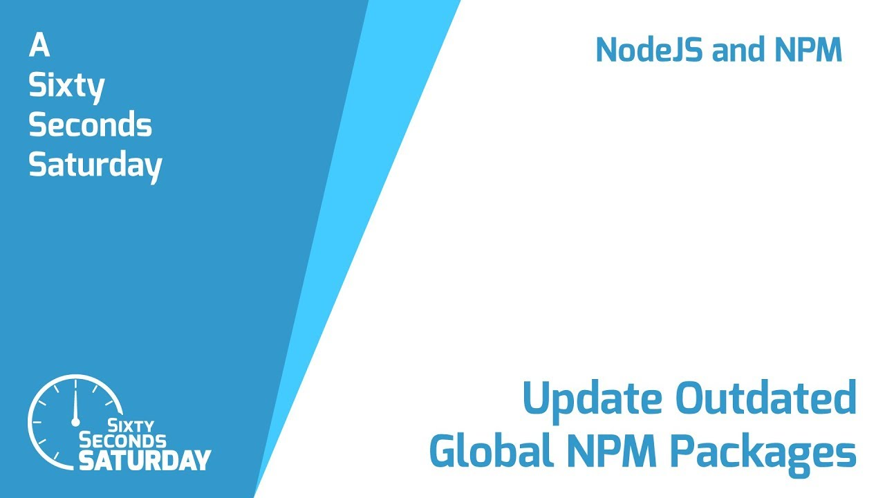 Update Outdated Global NPM Packages - Sixty Seconds Saturday