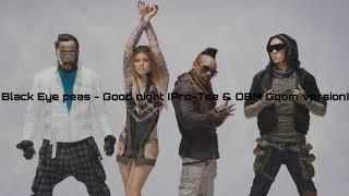 Black Eyed Peas - Good night (Pro-Tee & OBM Gqom version)