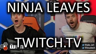 NINJA leaves Twitch! - WAN Show Aug 2, 2019